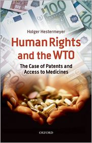 Human Rights and the WTO: The Case of Patents and Access to Medicines - Holger P. Hestermeyer