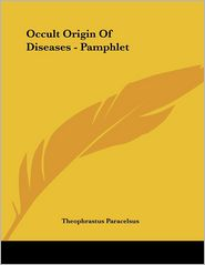 Occult Origin of Diseases - Pamphlet - Theophrastus Paracelsus