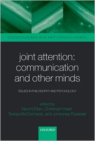 Joint Attention: Communication and Other Minds: Issues in Philosophy and Psychology - Naomi Eilan (Editor), Christoph Hoerl (Editor), Teresa McCormack (Editor), Johannes Roessler (Editor)
