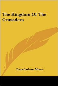 The Kingdom of the Crusaders - Dana Carleton Munro