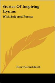 Stories of Inspiring Hymns: With Selected Poems - Henry Gerard Bosch