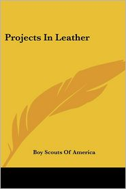 Projects in Leather - Scouts Of America Boy Scouts of America