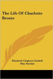 The Life of Charlotte Brontë - Elizabeth Gaskell, May Sinclair (Introduction)