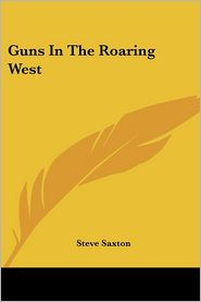 Guns in the Roaring West - Steve Saxton