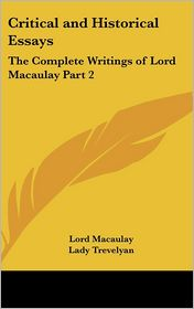 Critical and Historical Essays: The Complete Writings of Lord Macaulay Part 2 - Lord Macaulay, Lady Trevelyan (Editor)