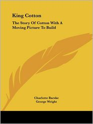 King Cotton: The Story of Cotton with A Moving Picture to Build - Charlotte Barske, George Wright (Illustrator)