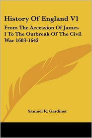 History of England V1: From the Accession of James I to the Outbreak of the Civil War 1603-1642 - Samuel R. Gardiner