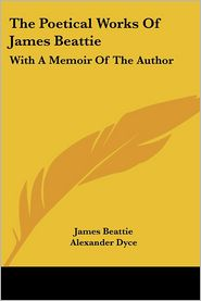 Poetical Works of James Beattie: With a Memoir of the Author - James Beattie, Alexander Dyce