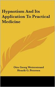 Hypnotism and Its Application to Practical Medicine - Otto Georg Wetterstrand, Henrik G. Petersen (Translator)