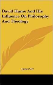David Hume and His Influence on Philosophy and Theology - James Orr