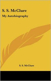 S S McClure: My Autobiography - S. S. McClure