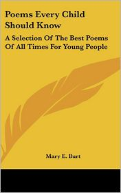 Poems Every Child Should Know: A Selection of the Best Poems of All Times for Young People - Mary E. Burt (Editor)