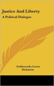 Justice and Liberty: A Political Dialogue - Goldsworthy Lowes Dickinson