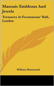 Masonic Emblems and Jewels: Treasures at Freemasons' Hall, London - William Hammond