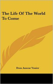The Life of the World to Come - Dom Anscar Vonier