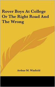 Rover Boys at College or the Right Road and the Wrong - Arthur M. Winfield