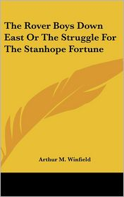 Rover Boys Down East or the Struggle for the Stanhope Fortune - Arthur M. Winfield