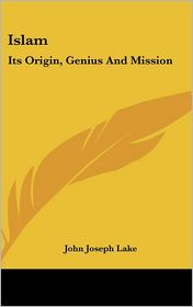 Islam: Its Origin, Genius and Mission - John Joseph Lake