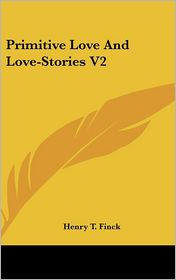Primitive Love and Love-Stories V2 - Henry T. Finck