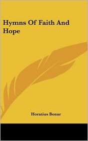 Hymns of Faith and Hope - Horatius Bonar