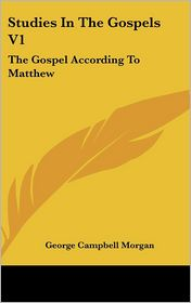 Studies in the Gospels V1: The Gospel according to Matthew - George Campbell Morgan (Translator)