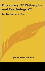 Dictionary of Philosophy and Psychology V2: Le to RU Part One - James Mark Baldwin (Editor)