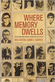 Where Memory Dwells: Culture and State Violence in Chile - Macarena Gomez-Barris
