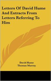 Letters of David Hume and Extracts from Letters Referring to Him - David Hume, Thomas Murray (Editor)