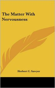 Matter with Nervousness - Herbert C. Sawyer