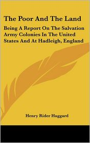Poor and the Land: Being a Report on the Salvation Army Colonies in the United States and at Hadleigh, England - H. Rider Haggard (Introduction)