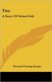 Tim: A Story of School Life - Howard Overing Sturgis