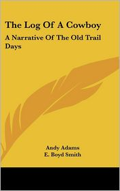 The Log of a Cowboy: A Narrative of the Old Trail Days - Andy Adams, E. Boyd Smith (Illustrator)