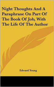 Night Thoughts and a Paraphrase on Part of the Book of Job, with the Life of the Author - Edward Young