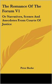 The Romance of the Forum V1: Or Narratives, Scenes and Anecdotes from Courts of Justice - Peter Burke