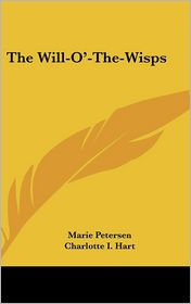 The Will-O'-The-Wisps - Marie Petersen, Charlotte I. Hart (Translator)