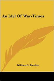 Idyl of War-Times - William C. Bartlett