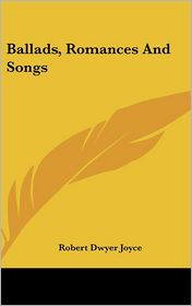 Ballads, Romances and Songs - Robert Dwyer Joyce