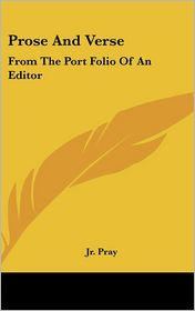 Prose and Verse: From the Port Folio of an Editor - Isaac C. Pray