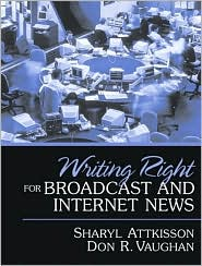 Writing Right for Broadcast and Internet News - Sharyl Attkisson, Don R. Vaughan