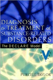 Diagnosis and Treatment of Substance-Related Disorders: The DECLARE Model - Purcell Taylor Jr.