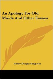 Apology for Old Maids and Other Essays - Henry Dwight Sedgwick