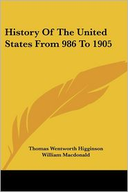 History of the United States from 986 to 1905 - Thomas Wentworth Higginson, William MacDonald