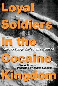 Loyal Soldiers in the Cocaine Kingdom: Tales of Drugs, Mules, and Gunmen