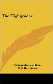 The Highgrader - William MacLeod Raine, D.C. Hutchinson (Illustrator)