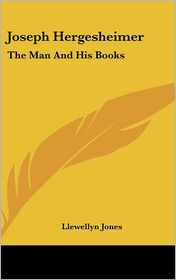 Joseph Hergesheimer: The Man and His Books - Llewellyn Jones