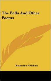 Bells and Other Poems - Katherine S. Nichols