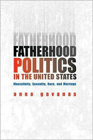 Fatherhood Politics in the United States: Masculinity, Sexuality, Race and Marriage - Anna Gavanas