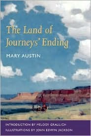 The Land of Journeys' Ending - Mary Austin, John Edwin Jackson (Illustrator), Melody Graulich (Introduction)
