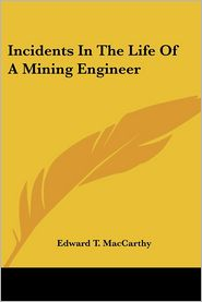 Incidents in the Life of a Mining Engineer - Edward T. MacCarthy