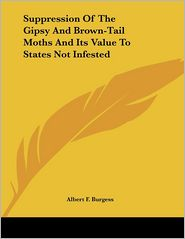 Suppression of the Gipsy and Brown-Tail Moths and Its Value to States Not Infested - Albert F. Burgess
